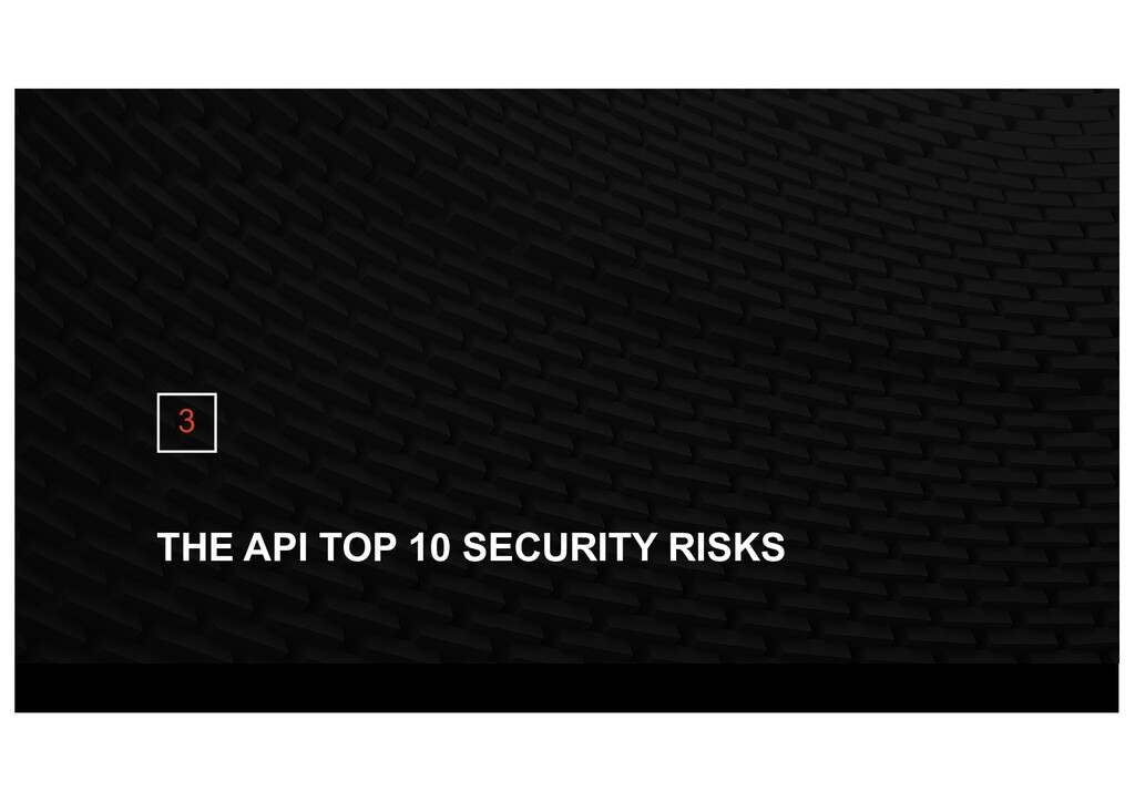 THE API TOP 10 SECURITY RISKS 3