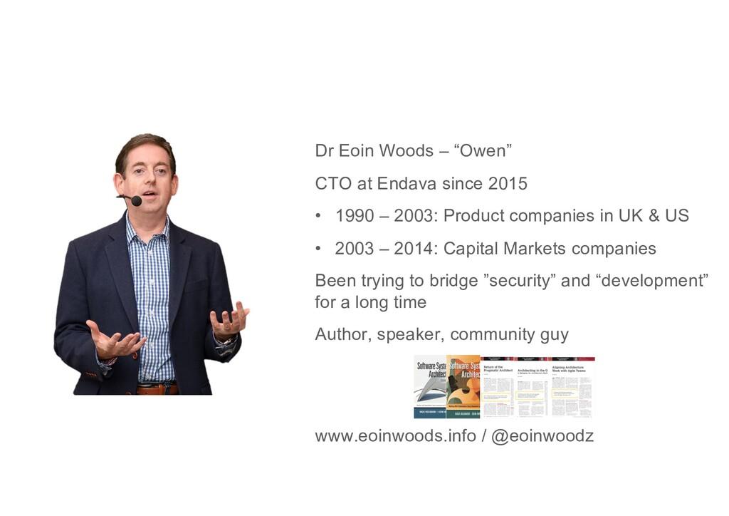 "Dr Eoin Woods – ""Owen"" CTO at Endava since 2015..."