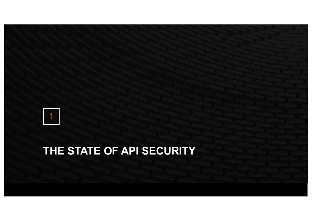 THE STATE OF API SECURITY 1