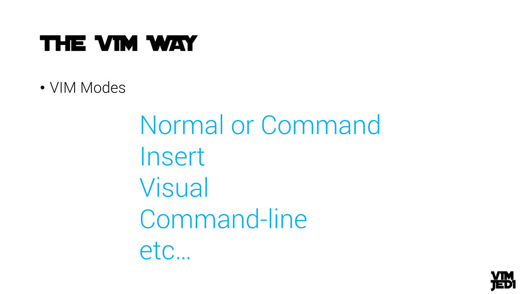 • VIM Modes Normal or Command Insert Visual Com...