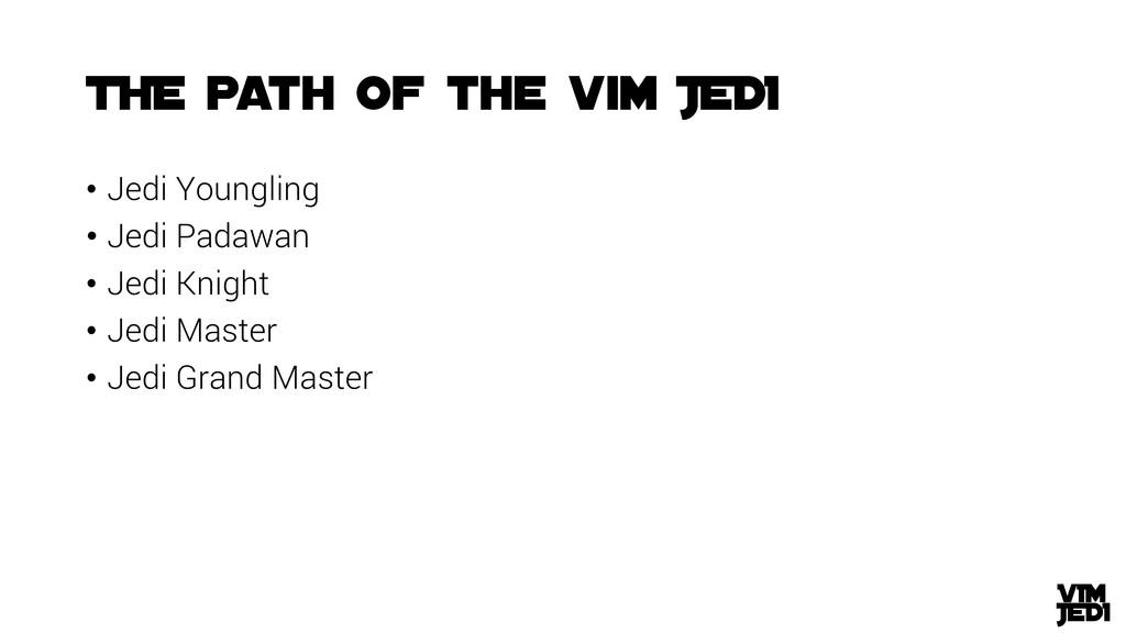 • Jedi Youngling • Jedi Padawan • Jedi Knight •...