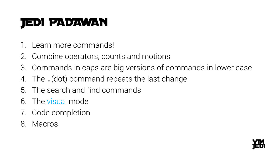 1. Learn more commands! 2. Combine operators, c...