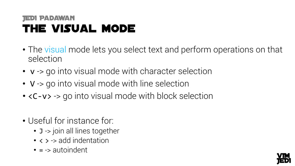 • The visual mode lets you select text and perf...