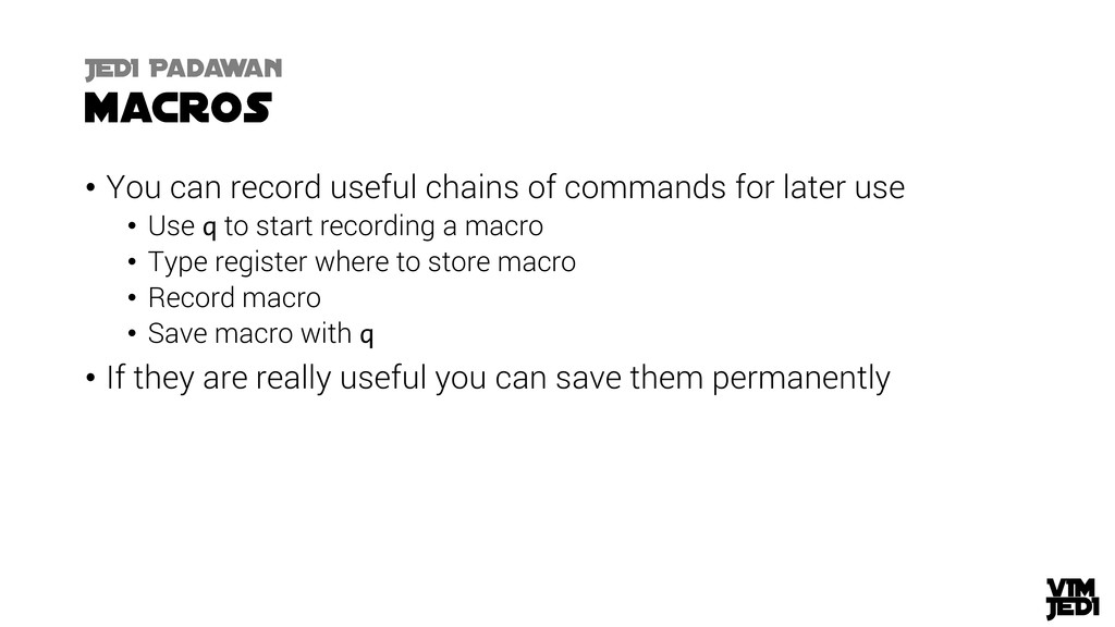 • You can record useful chains of commands for ...