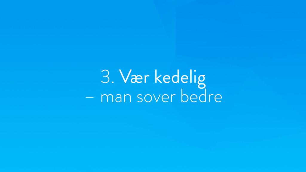 3. Vær kedelig – man sover bedre