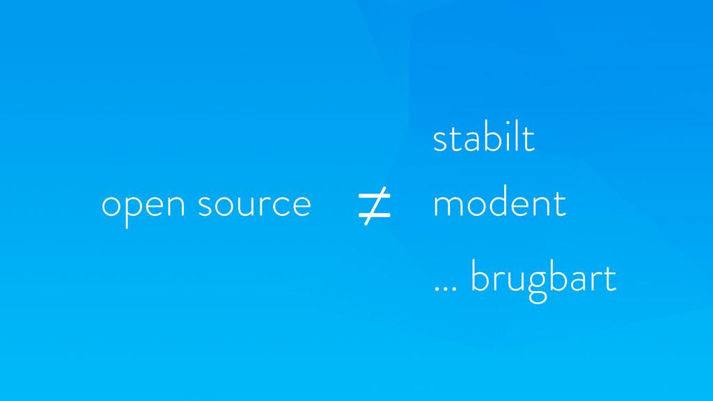 open source modent ≠ stabilt … brugbart