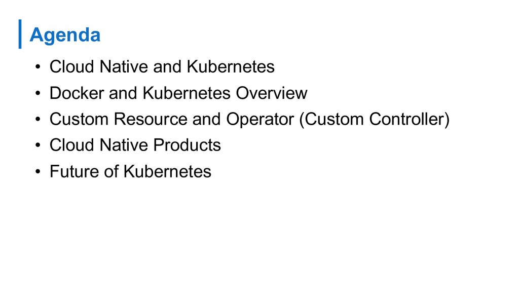 Agenda • Cloud Native and Kubernetes • Docker a...