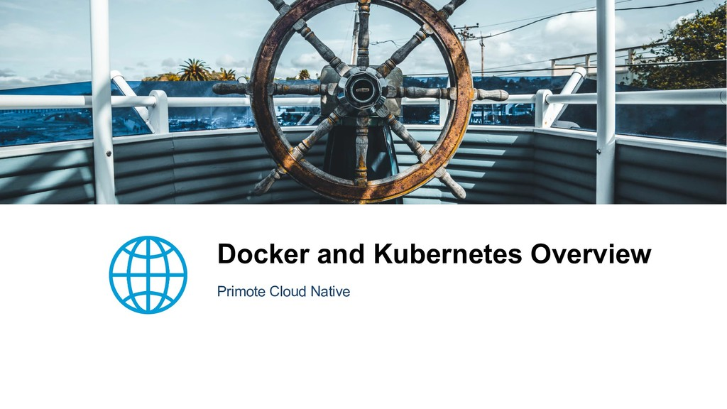 Docker and Kubernetes Overview Primote Cloud Na...