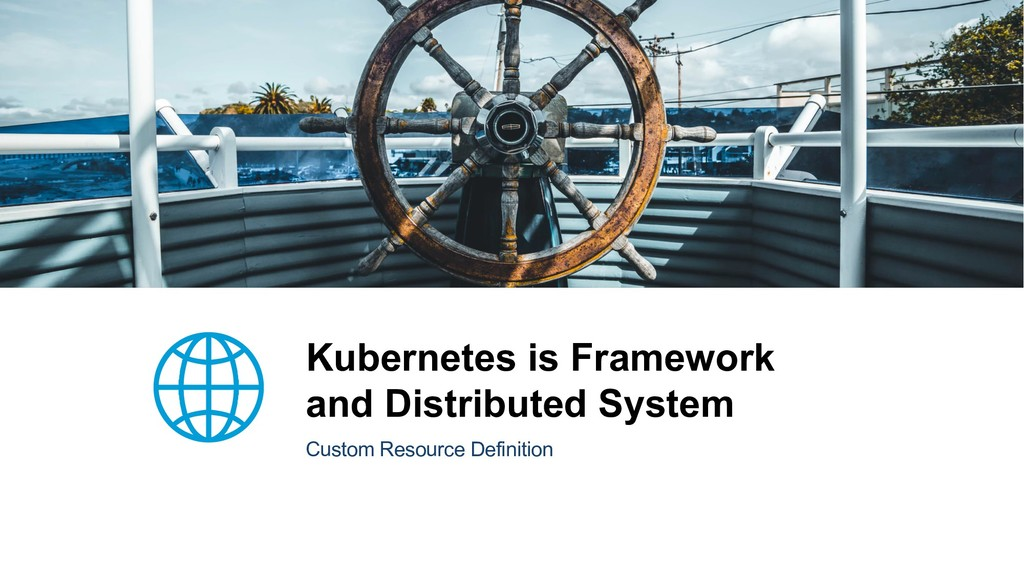 Kubernetes is Framework and Distributed System ...