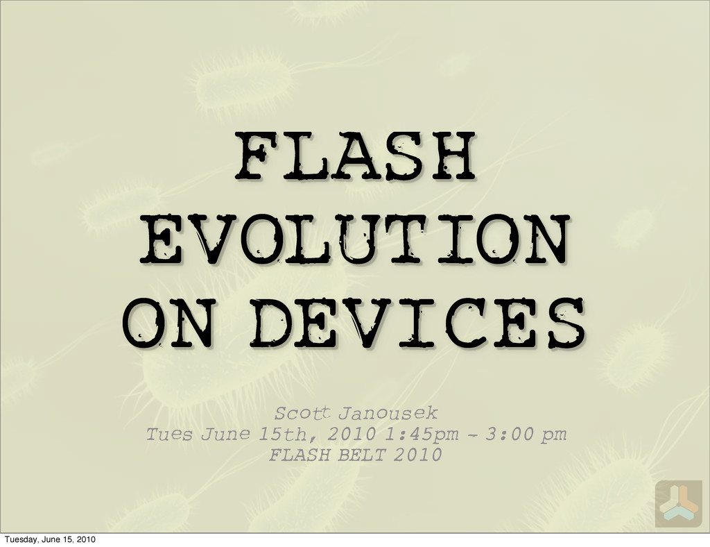 FLASH EVOLUTION ON DEVICES Sco Janousek Tues Ju...