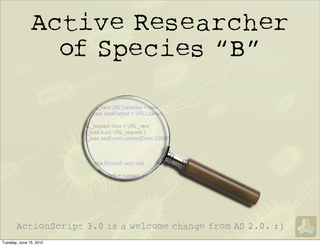 "Active Researcher of Species ""B"" ActionScript 3..."