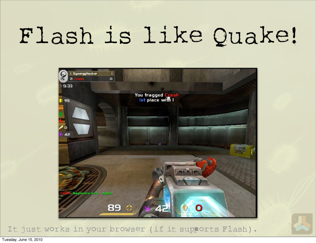 Flash is like Quake! It just works in your brow...