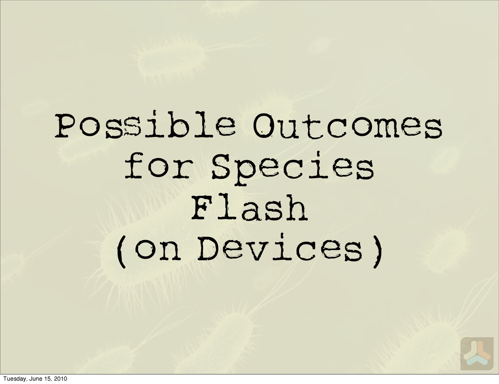 Po ible Outcomes for Species Flash (on Devices)...