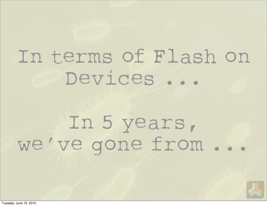 In terms of Flash on Devices ... In 5 years, we...