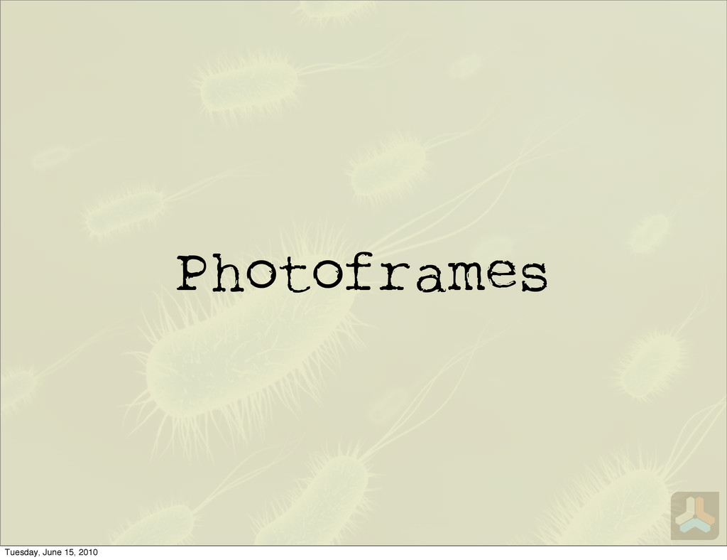 Photoframes Tuesday, June 15, 2010