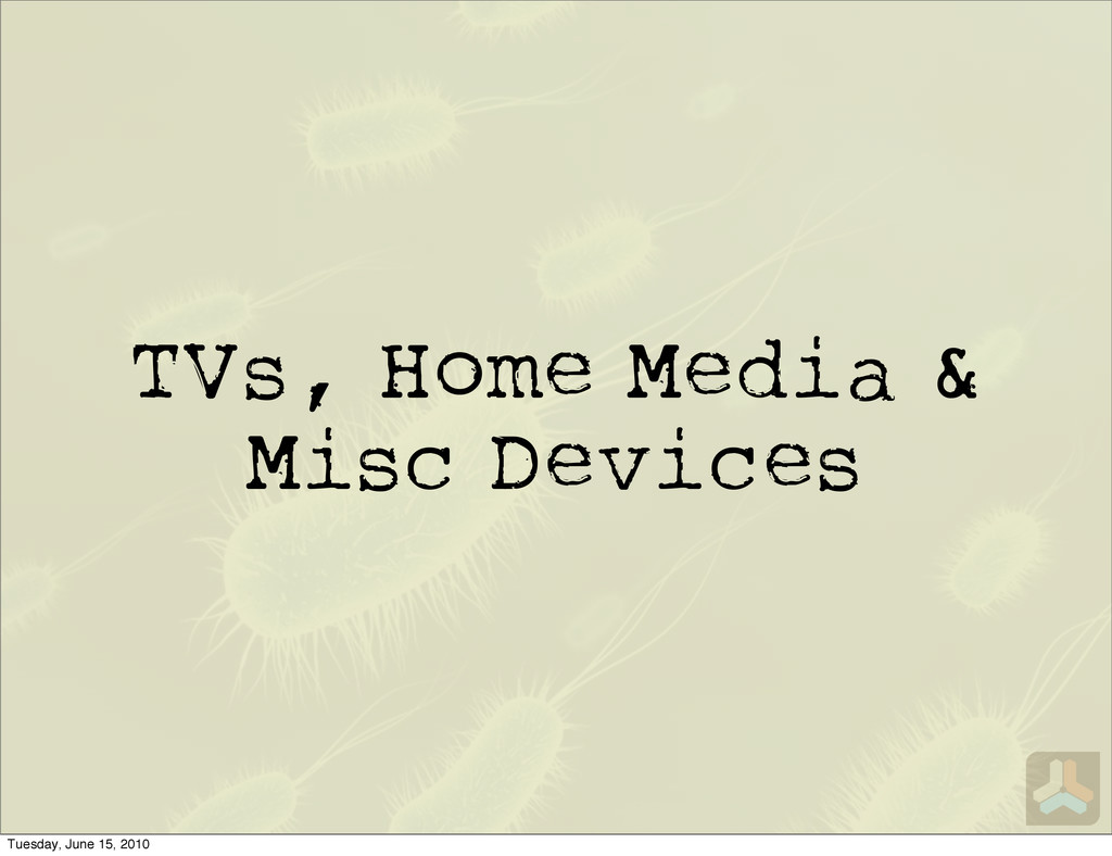 TVs, Home Media & Misc Devices Tuesday, June 15...