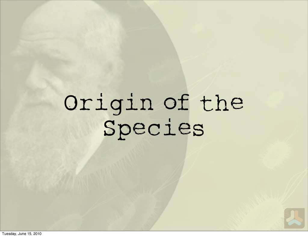 Origin of the Species Tuesday, June 15, 2010