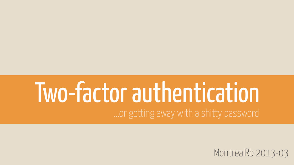 MontrealRb 2013-03 Two-factor authentication .....