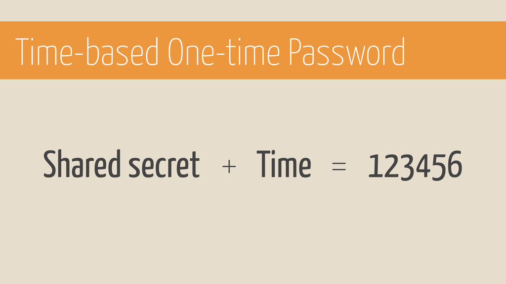 Shared secret Time + = 123456 Time-based One-ti...