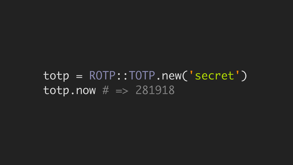 totp = ROTP::TOTP.new('secret') totp.now # => 2...
