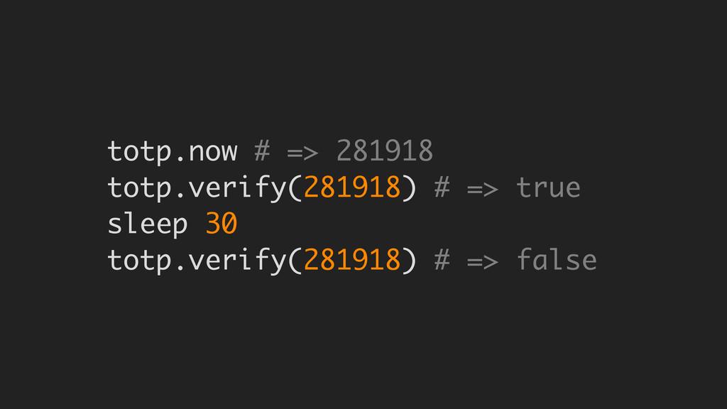 totp.now # => 281918 totp.verify(281918) # => t...
