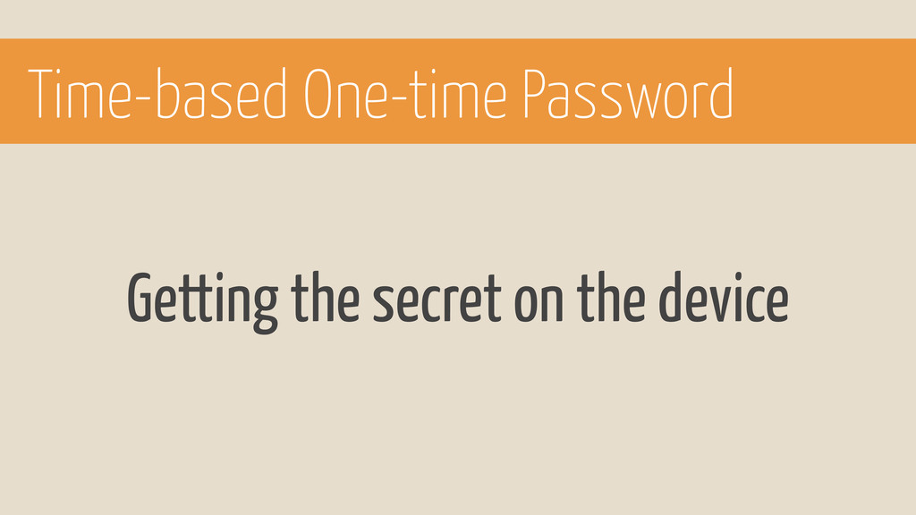 Getting the secret on the device Time-based One...