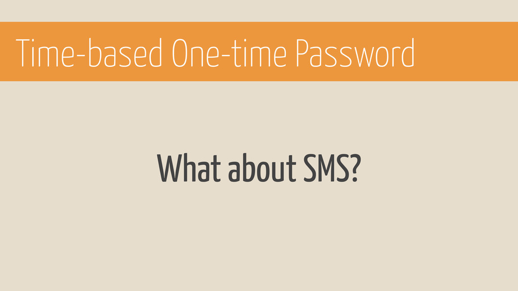 What about SMS? Time-based One-time Password