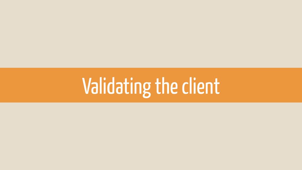Validating the client