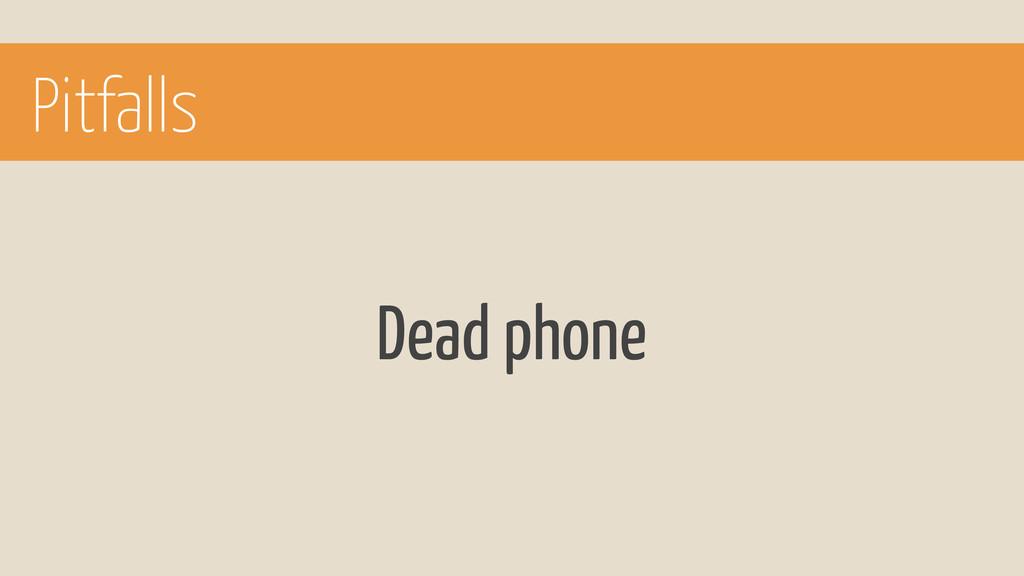 Pitfalls Dead phone