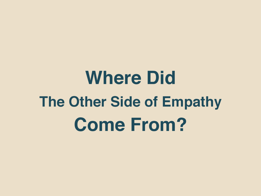 Where Did The Other Side of Empathy Come From?