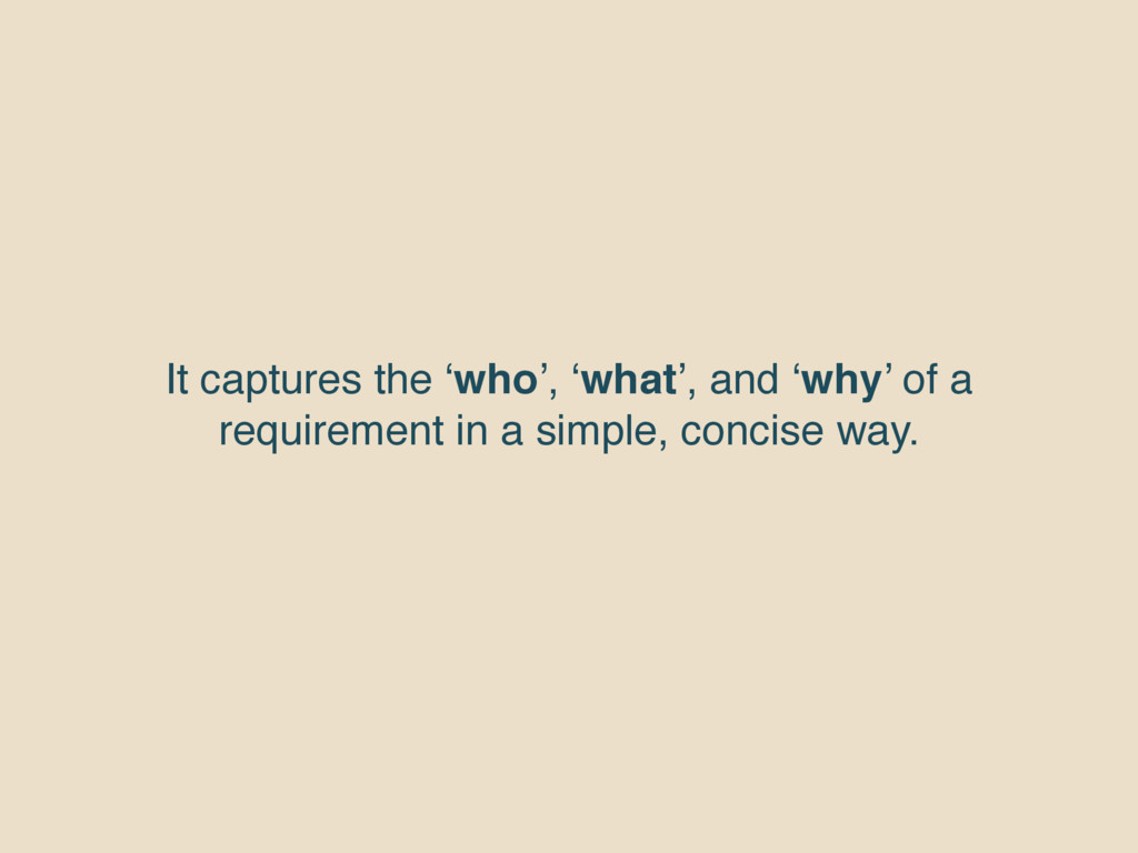 It captures the 'who', 'what', and 'why' of a r...
