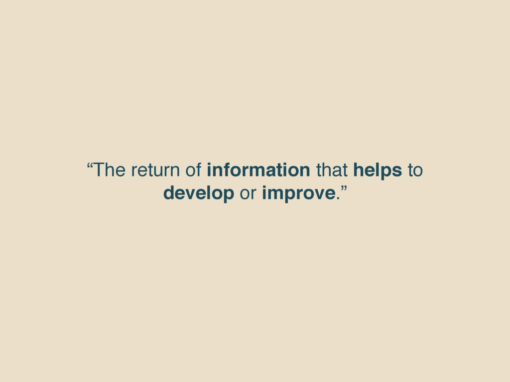 """""""The return of information that helps to develo..."""