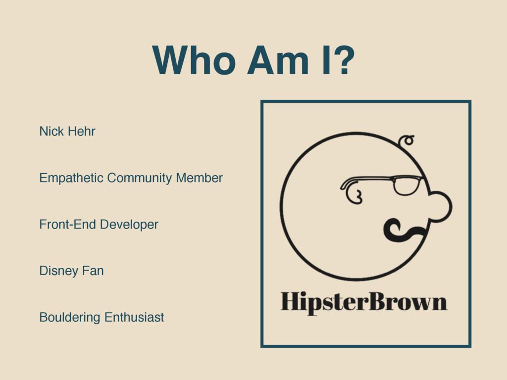 Who Am I? Nick Hehr Empathetic Community Member...