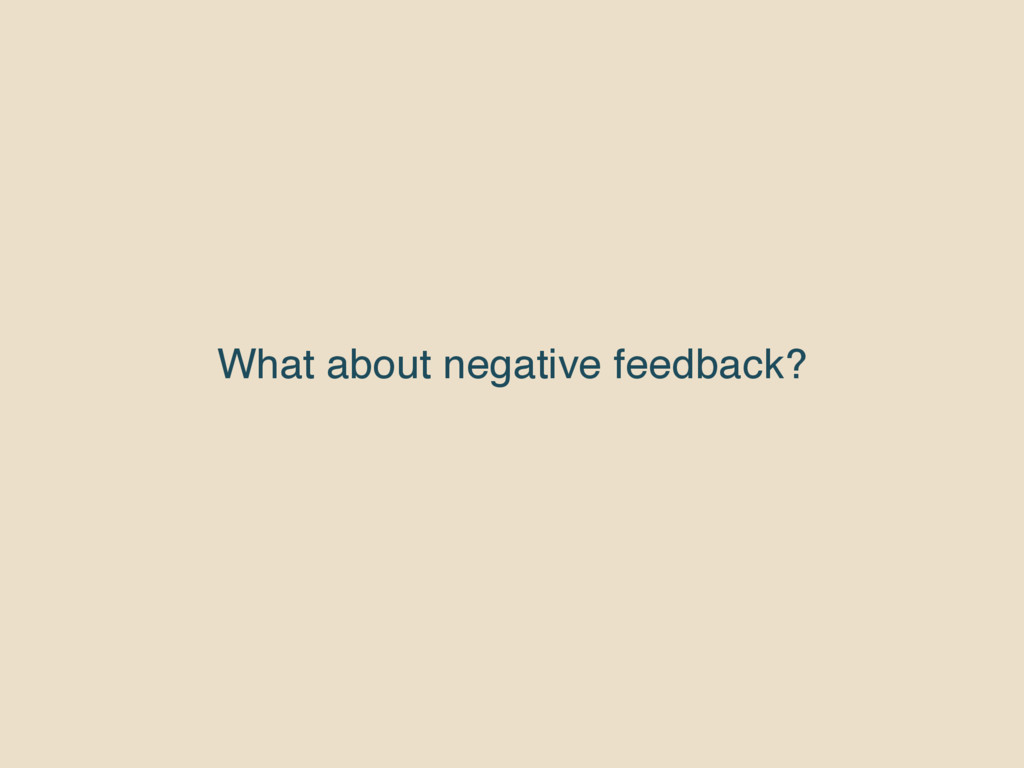 What about negative feedback?
