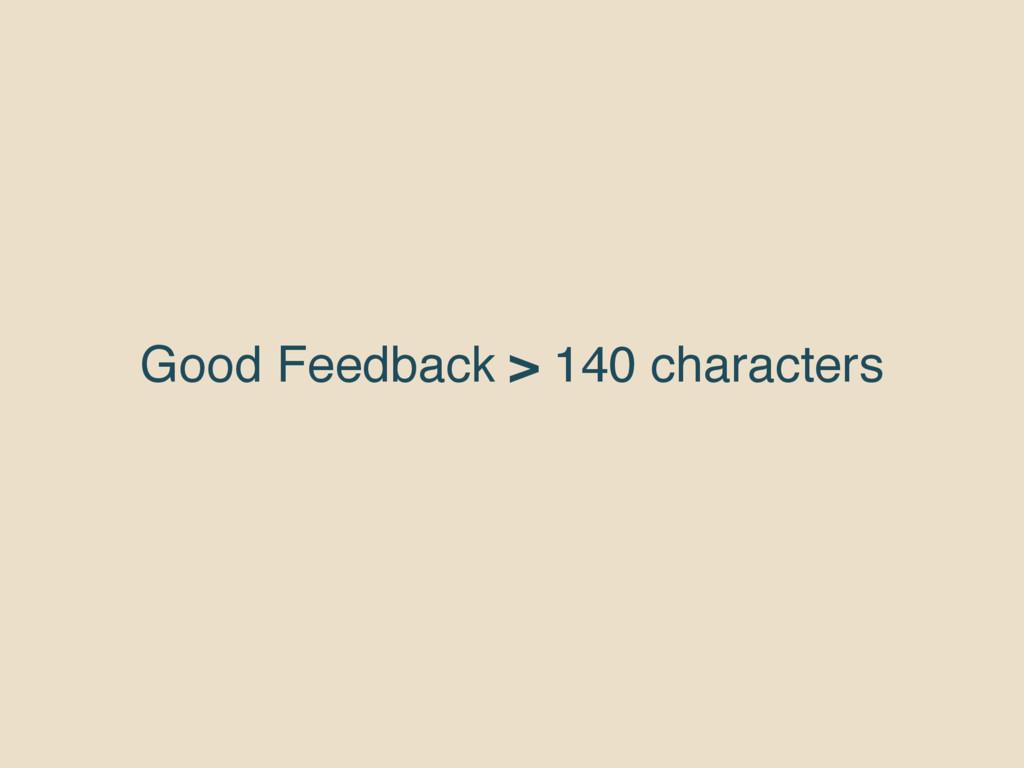 Good Feedback > 140 characters