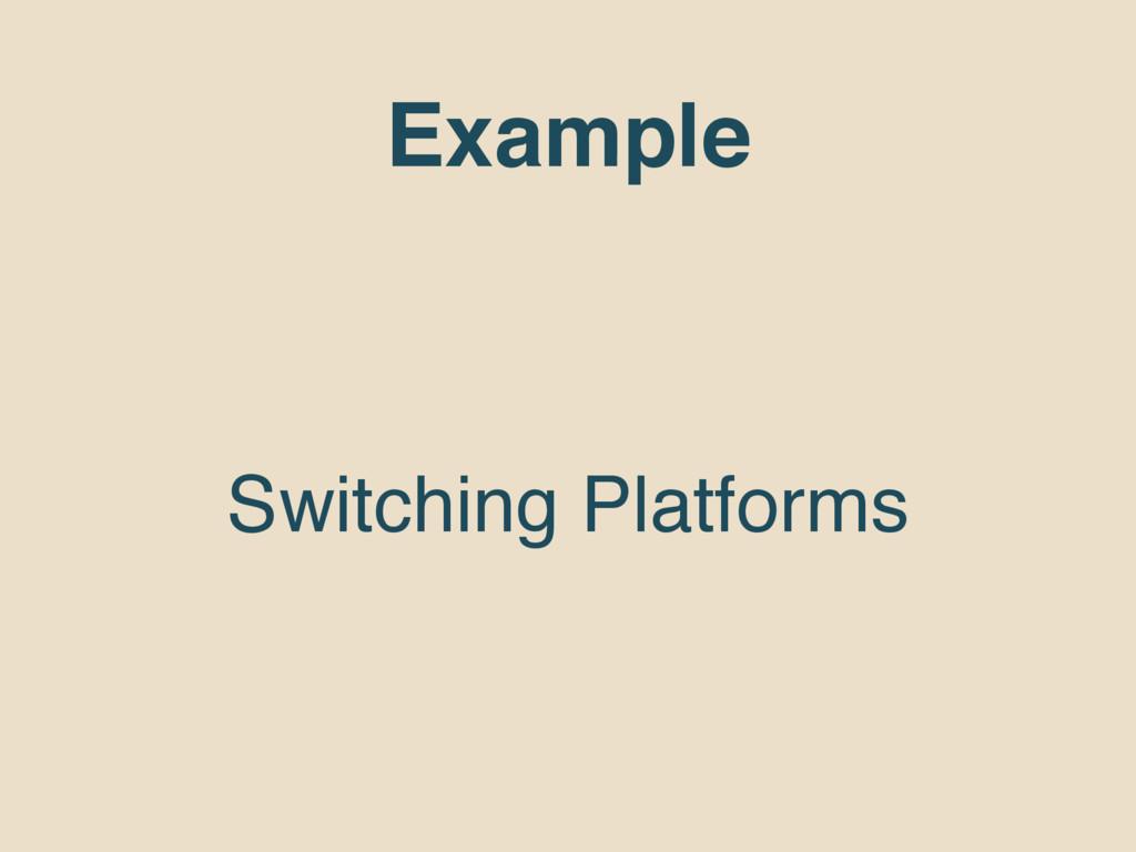 Example Switching Platforms