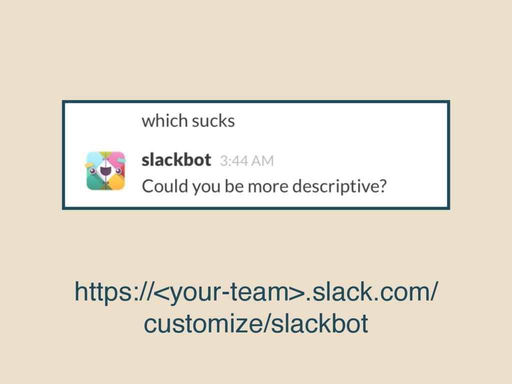https://<your-team>.slack.com/ customize/slackb...