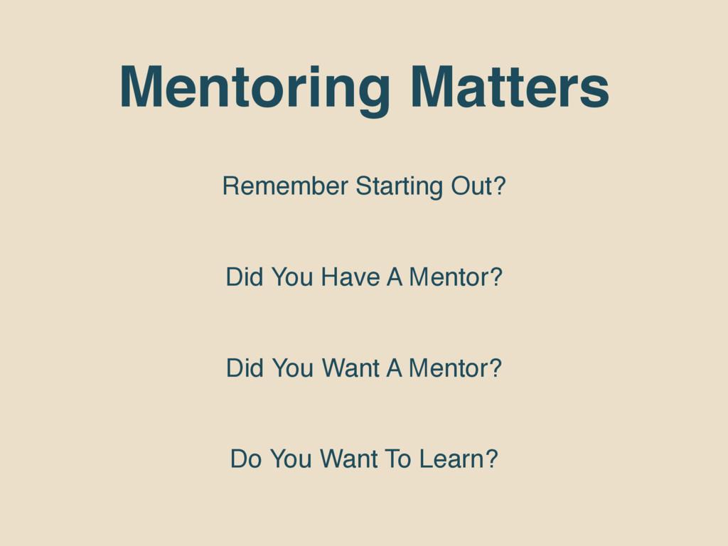 Mentoring Matters Remember Starting Out? Did Yo...