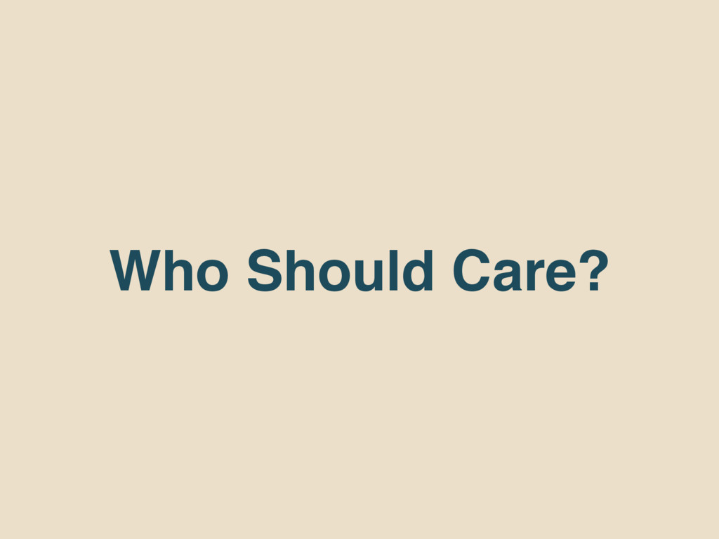 Who Should Care?