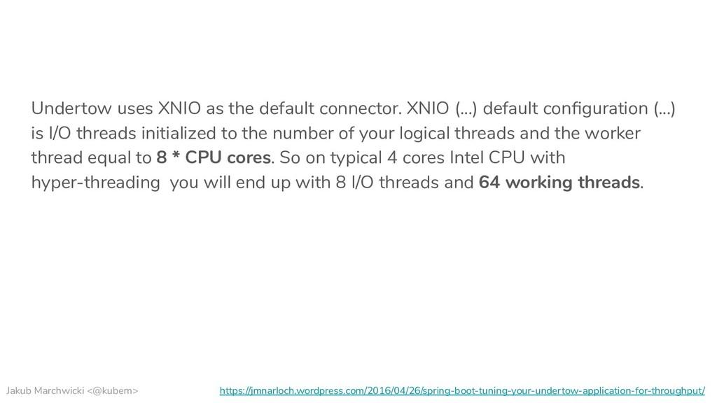 Jakub Marchwicki <@kubem> Undertow uses XNIO as...