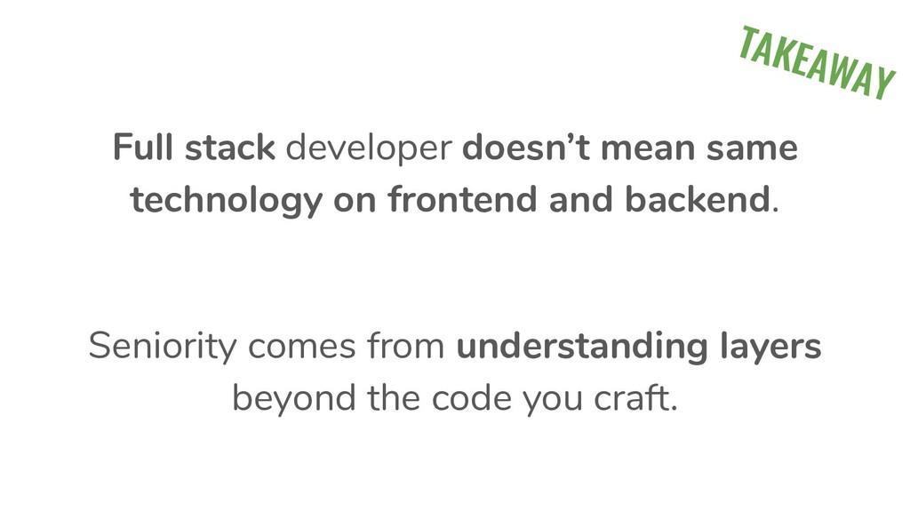 TAKEAWAY Full stack developer doesn't mean same...