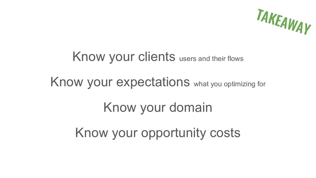 TAKEAWAY Know your clients users and their flow...