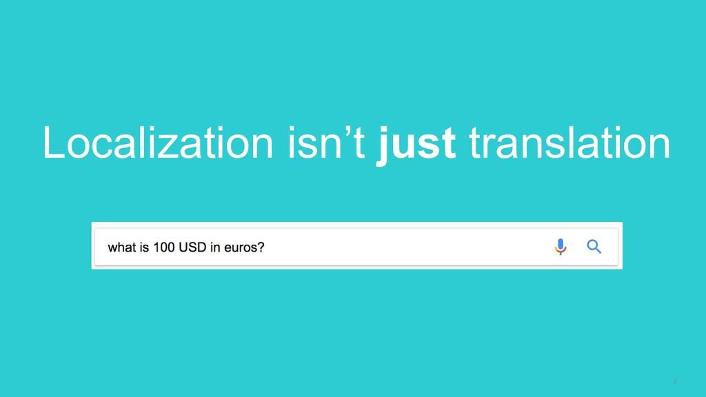 2 Localization isn't just translation