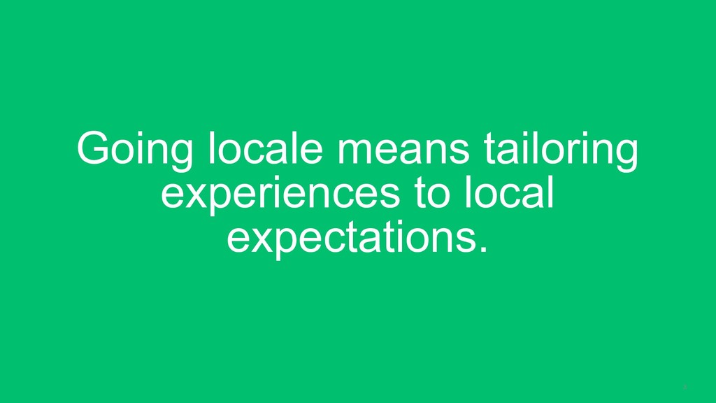 3 Going locale means tailoring experiences to l...