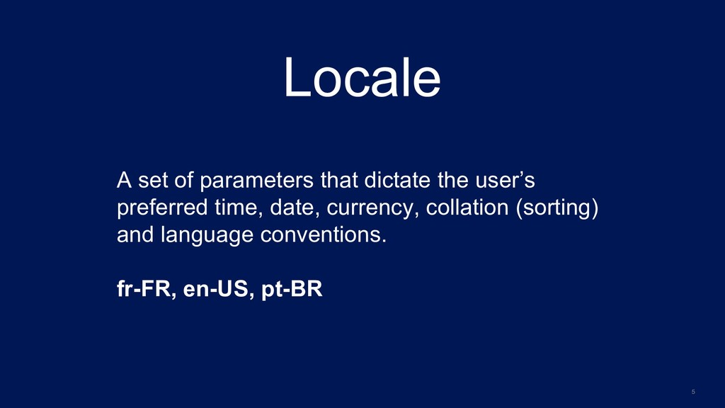 5 Locale A set of parameters that dictate the u...