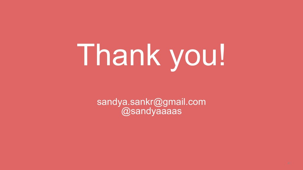 41 Thank you! sandya.sankr@gmail.com @sandyaaaas