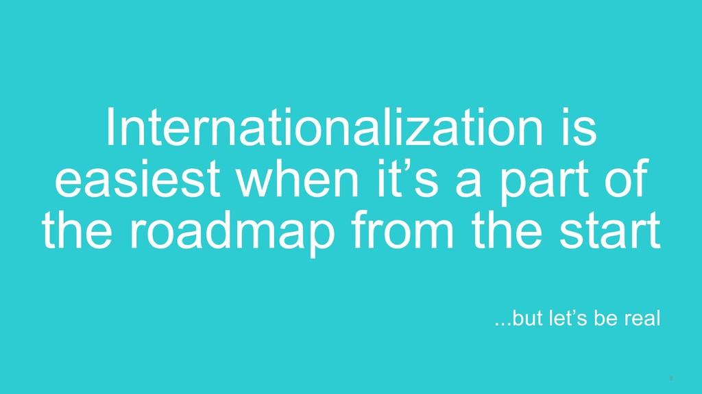 8 Internationalization is easiest when it's a p...