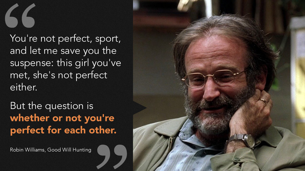 You're not perfect, sport, and let me save you ...