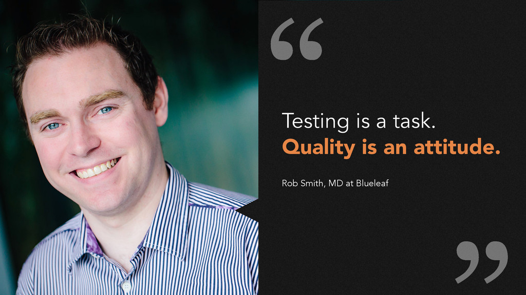 Testing is a task. Quality is an attitude. Rob ...