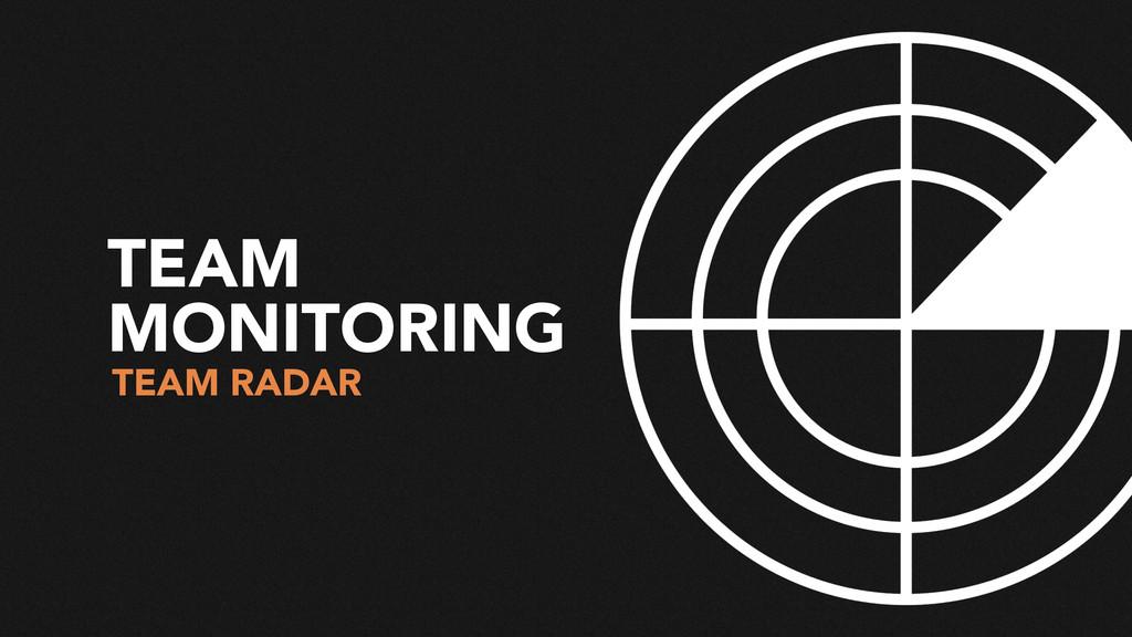 TEAM MONITORING TEAM RADAR